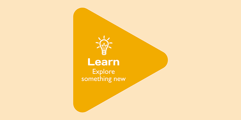 Learn: Explore something new