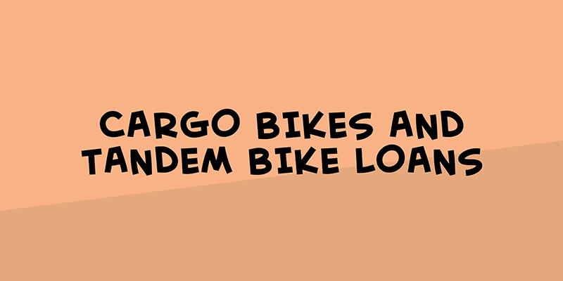 Cargo bikes and tandem bike loans